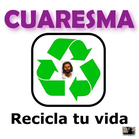 Cuaresma conversión y renovación: recicla tu vida